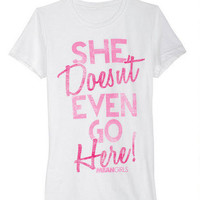 She Doesn?t Even Go Here Tee