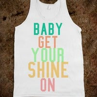 baby get your shine on - Julianne's Apparel - Skreened T-shirts, Organic Shirts, Hoodies, Kids Tees, Baby One-Pieces and Tote Bags