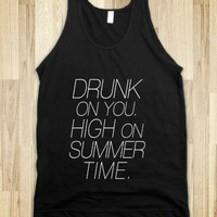 Drunk on You, High on Summer Time - Social Tees - Skreened T-shirts, Organic Shirts, Hoodies, Kids Tees, Baby One-Pieces and Tote Bags