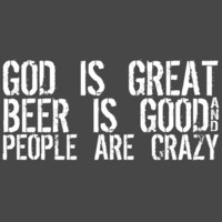 GOD IS GREAT BEER IS GOOD AND PEOPLE ARE CRAZY T-SHIRT