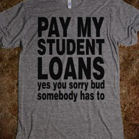 Pay My Student Loans - Echo Shirts - Skreened T-shirts, Organic Shirts, Hoodies, Kids Tees, Baby One-Pieces and Tote Bags