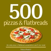 500 Pizzas & Flatbreads: The Only Pizza & Flatbread Compendium You'll Ever Need (500 Series Cookbooks):Amazon:Books