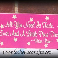 All You Need Is A Little Faith Trust And Pixie Dust Sign | icehousecrafts - Children's on ArtFire