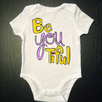 Be You Tiful - Beautiful Baby Girl Shirt  -  Baby Bodysuit - Childrens Clothing