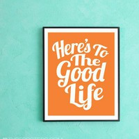 Here&#x27;s To The Good Life  Art Print by TypePosters on Etsy