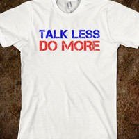 talk less, do more - Clever Clothes - Skreened T-shirts, Organic Shirts, Hoodies, Kids Tees, Baby One-Pieces and Tote Bags