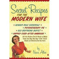 Amazon.com: Secret Recipes for the Modern Wife: All the Dishes You&#x27;ll Need to Make from the Day You Say &quot;I Do&quot; Until Death (or Divorce) Do You Part (9781416580843): Nava Atlas: Books
