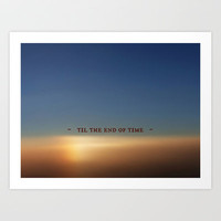 Til the End of Time Art Print by Shawn Terry King