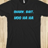 shark bait hoo ha ha - Clever Clothes - Skreened T-shirts, Organic Shirts, Hoodies, Kids Tees, Baby One-Pieces and Tote Bags