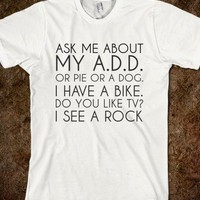A.D.D jokes - Clever Clothes - Skreened T-shirts, Organic Shirts, Hoodies, Kids Tees, Baby One-Pieces and Tote Bags