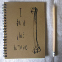 I found this humerus - 5 x 7 journal