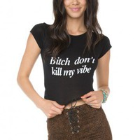Brandy ♥ Melville |  Bitch Don't Kill My Vibe Top