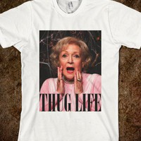 Betty White Thug Life - Trill - Skreened T-shirts, Organic Shirts, Hoodies, Kids Tees, Baby One-Pieces and Tote Bags
