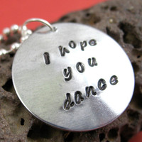 I Hope You Dance -  Hand Stamped Necklace, Aluminum Disc on Silver Ball Chain