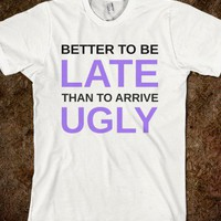BETTER TO BE LATE (TSHIRT) - Glitterbarbiez - Skreened T-shirts, Organic Shirts, Hoodies, Kids Tees, Baby One-Pieces and Tote Bags
