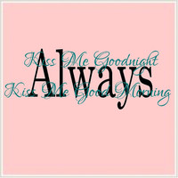 "Always Kiss Me Goodnight & Kiss Me Good Morning XLarge Vinyl Wall Decal-22"" H x 58"" W- Wall Words-Wall lettering-Bedroom Wall Decal"