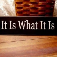 IT IS WHAT IT IS Funny Wood Sign | CountryWorkshop - Folk Art &amp; Primitives on ArtFire