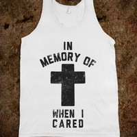 In Memory Of When I Cared - DESIGNERTUDE - Skreened T-shirts, Organic Shirts, Hoodies, Kids Tees, Baby One-Pieces and Tote Bags