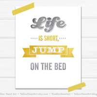 Graphic Art Print Life is Short Jump on The Bed by YellowHeartArt