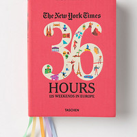 The New York Times 36 Hours: 150 Weekends In Europe