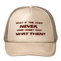 What if the Cows NEVER Come Home? from Zazzle.com