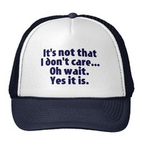 It's Not That I Don't Care. Oh Wait. Yes It Is. from Zazzle.com