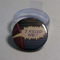 "Comic Book 1.5"" Button// ""I Killed You"""