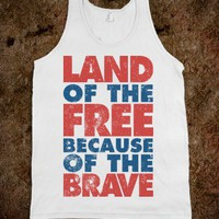 Land Of The Free Because Of The Brave - Fun, Funny, & Popular - Skreened T-shirts, Organic Shirts, Hoodies, Kids Tees, Baby One-Pieces and Tote Bags