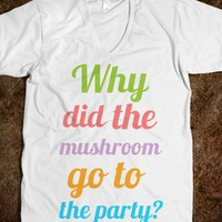 Why did the mushroom go to the party?