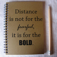 Distance is not for the fearful, it is for the bold - 5 x 7 journal