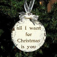 All I want for Christmas is you ORNAMENT by thebackporchshoppe