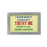 Trust Me -- All Under Control Belt Buckles from Zazzle.com