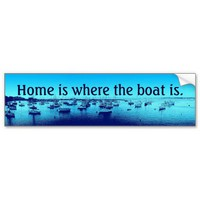 Home Is Where the Boat Is Bumper Sticker from Zazzle.com
