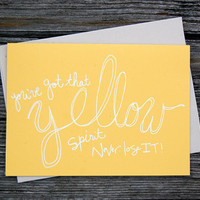 $4.00 You&#x27;ve got that Yellow Spirit Greeting Card by littlethingsstudio