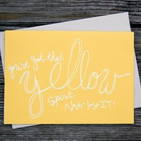 $4.00 You've got that Yellow Spirit Greeting Card by littlethingsstudio