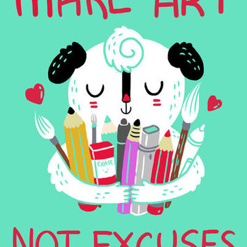 Make Art Not Excuses Art Print by Polite Yet Peculiar