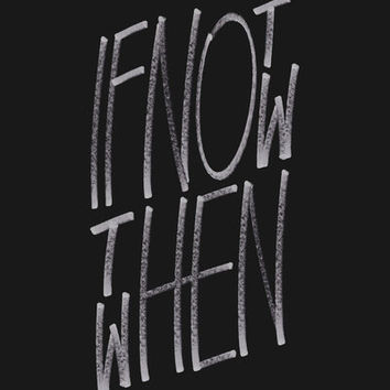 If Not Now Then When Art Print by WRDBNR