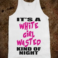 C - White Girl Wasted *