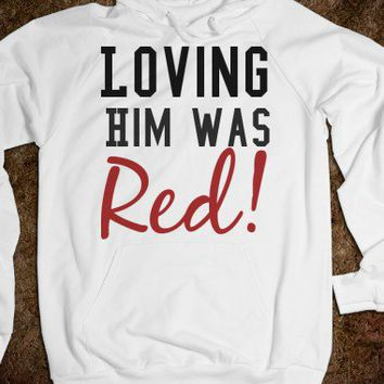 LOVING HIM WAS RED HOODIE SWEATSHIRT