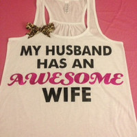 My Husband Has and Awesome Wife Racerback Tank