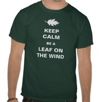 Keep Calm, be a Leaf on the Wind T Shirt from Zazzle.com