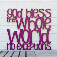 God Bless the Whole World No Exceptions by spunkyfluff on Etsy