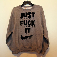just f%ck it sweatshirt small
