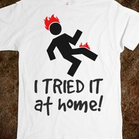 I TRIED IT AT HOME FUNNY TEE T SHIRT