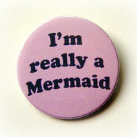 I'm really a mermaid - button badge or magnet 1.5 Inch