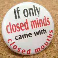 If Only Closed Minds Came With Closed Mouths by BAYMOONSTUDIO