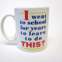 Funny I Went To School for Years to do This Coffee Cup Shoebox Greetings