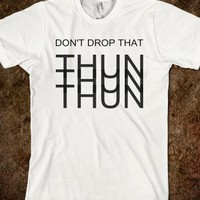 Don't drop that thun thun thun-Unisex White T-Shirt