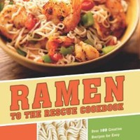 Ramen to the Rescue Cookbook: 120 Creative Recipes for Easy Meals Using Everyone's Favorite Pack of Noodles:Amazon:Books