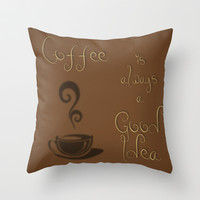Coffee is Always a Good Idea Throw Pillow by Sunshine Inspired Designs